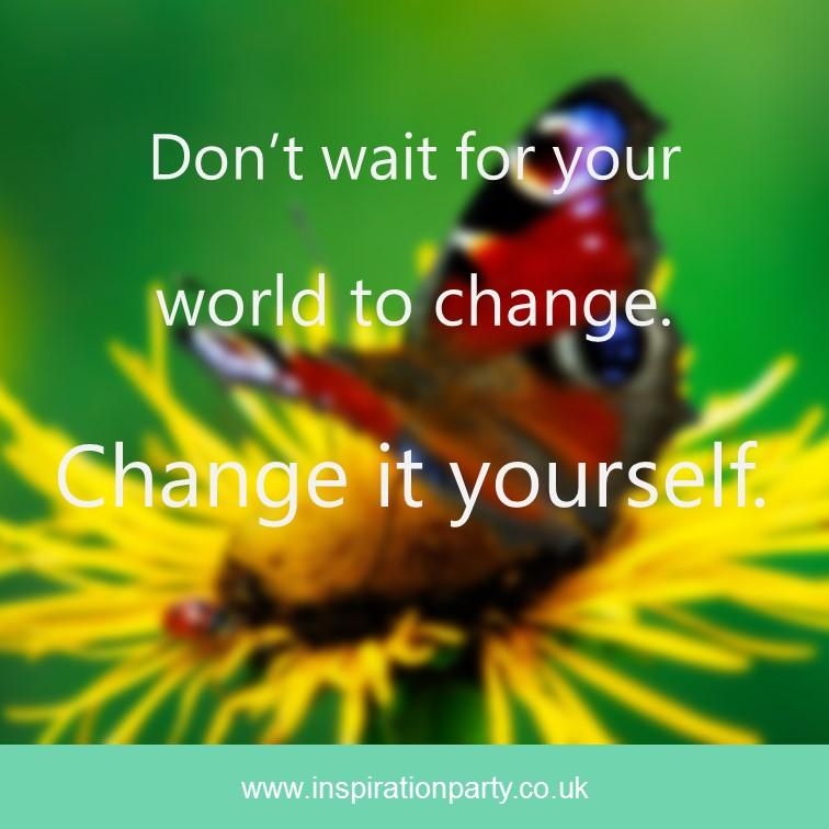 change the world yourself